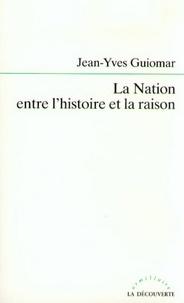 Jean-Yves Guiomar - La Nation entre l'histoire et la raison.