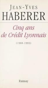 Jean-Yves Haberer - Cinq ans de Crédit Lyonnais (1988-1993).