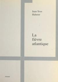 Jean-Yves Haberer et Daniel Fleury - La fièvre atlantique.
