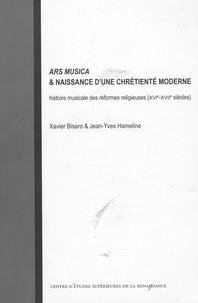 Jean-Yves Hameline et Xavier Bisaro - Ars musica & naissance d'une chrétienté moderne - Histoire musicale des réformes religieuses (XVIe-XVIIe siècles).