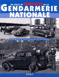 Jean-Yves Hardouin et Pascal Meunier - Un siècle de véhicules de la gendarmerie nationale.
