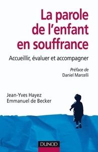 Jean-Yves Hayez et Emmanuel De Becker - La parole de l'enfant en souffrance - Accueillir, évaluer, accompagner.
