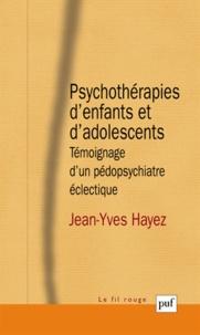 Jean-Yves Hayez - Psychothérapies d'enfants et d'adolescents - Témoignage d'un pédopsychiatre éclectique.