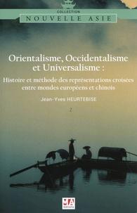 Jean-Yves Heurtebise - Orientalisme, occidentalisme et universalisme - Histoire et méthode des représentations croisées entre mondes européens et chinois.