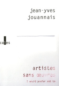 Jean-Yves Jouannais - Artistes sans oeuvres - I would prefer not to.