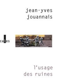 Jean-Yves Jouannais - L'usage des ruines - Portraits obsidionaux.