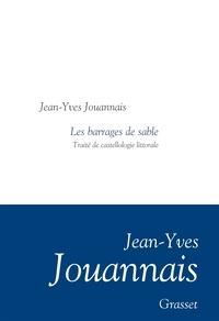 Jean-Yves Jouannais - Les barrages de sable - Traité de castellologie littorale - Collection littéraire dirigée par Martine Saada.