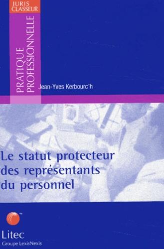 Jean-Yves Kerbourc'h - Le statut protecteur des représentants du personnel.
