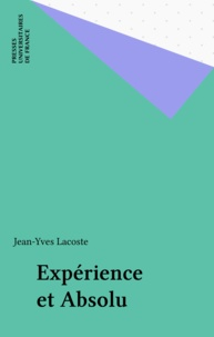 Jean-Yves Lacoste - Expérience et absolu - Questions disputées sur l'humanité de l'homme.