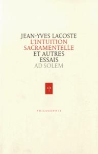 Jean-Yves Lacoste - L'intuition sacramentelle - Et autres essais.