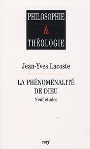 Jean-Yves Lacoste - La phénoménalité de Dieu - Neuf études.