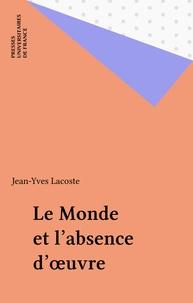Jean-Yves Lacoste - Le monde et l'absence d'oeuvre.