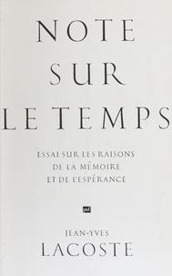 Jean-Yves Lacoste - Note sur le temps - Essai sur les raisons de la mémoire et de l'espérance.