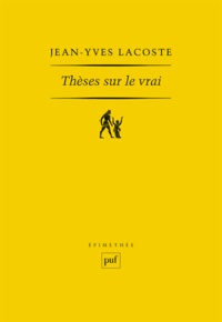 Jean-Yves Lacoste - Thèses sur le vrai.