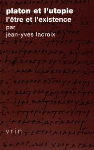 Jean-Yves Lacroix - Platon et l'utopie - L'être et l'existence.