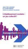 Jean-Yves Langanay et Claude Rebaud - L'établissement scolaire : un jeu collectif !.