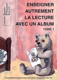 Jean-Yves Laurichesse et Isabelle de Noëll - Enseigner autrement la lecture avec un album. - Tome 1.