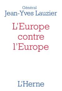 Jean-Yves Lauzier - L'Europe contre l'Europe (476-2020) - Pour mieux comprendre l'idéologie de l'Union européenne, le Brexit et les Gilets jaunes.