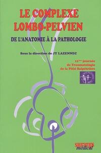 Jean-Yves Lazennec - Le complexe lombo-pelvien - De l'anatomie à la pathologie.