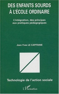 Jean-Yves Le Capitaine - Des enfants sourds à l'école ordinaire - L'intégration, des principes aux pratiques pédagogiques.