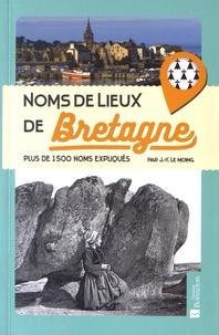 Jean-Yves Le Moing - Noms de lieux de Bretagne - Plus de 1500 noms expliqués.