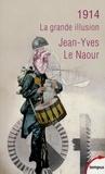 Jean-Yves Le Naour - 1914 - La grande illusion.