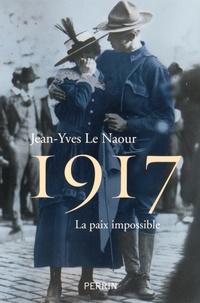 Jean-Yves Le Naour - 1917 - La paix impossible.