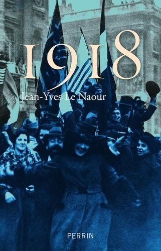 Jean-Yves Le Naour - 1918 - L'étrange victoire.