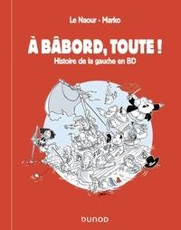 Jean-Yves Le Naour et  Marko - A bâbord, toute ! - Histoire de la gauche en BD.
