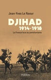 Jean-Yves Le Naour - Djihad 1914-1918 - La France face au panislamisme.