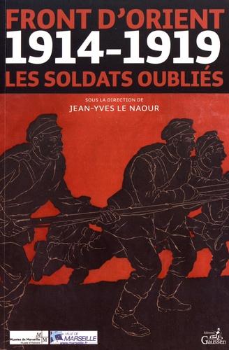 Jean-Yves Le Naour - Front d'Orient - 1914-1919, les soldats oubliés.