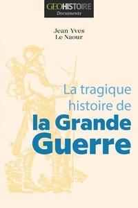 Jean-Yves Le Naour - La tragique histoire de la Grande Guerre.