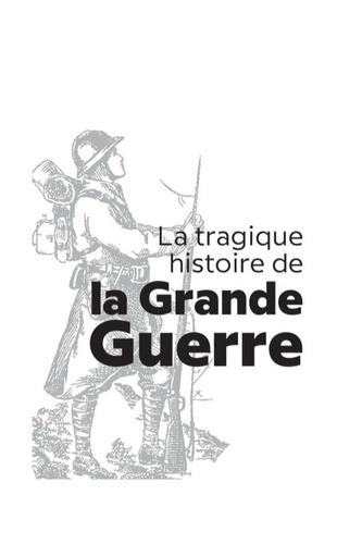 La tragique histoire de la Grande Guerre