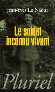 Jean-Yves Le Naour - Le soldat inconnu vivant.