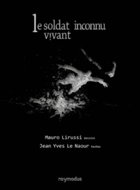Jean-Yves Le Naour et Mauro Lirussi - Le soldat inconnu vivant.