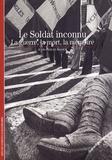Jean-Yves Le Naour - Le Soldat inconnu - La guerre, la mort, la mémoire.
