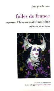 Jean-Yves Le Talec - Folles de France - Repenser l'homosexualité masculine.