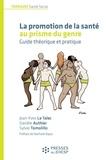 Jean-Yves Le Talec et Danièle Authier - Promouvoir la santé au prisme du genre - Guide théorique et pratique.