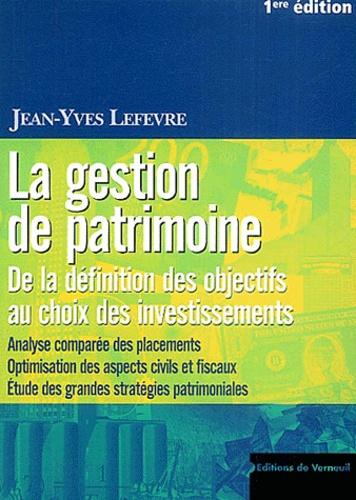 Jean-Yves Lefevre - La gestion de patrimoine - De la définition des objectifs au choix des investissements.
