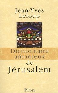 Jean-Yves Leloup - Dictionnaire amoureux de Jérusalem.