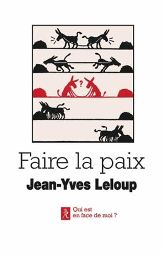 Jean-Yves Leloup - Faire la paix - Paroles et paraboles pour la paix.