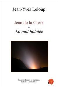 Jean-Yves Leloup - Jean de la Croix ou La nuit habitée.