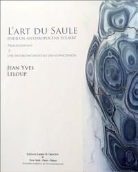 Jean-Yves Leloup - L'art du saule, pour un anthropocène éclairé - Prolégomènes à une intercontinentale des consciences.