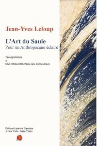 Jean-Yves Leloup - L'art du saule Pour un Antropocène éclairé - Prolégomènes à une intercontinentale des consciences.
