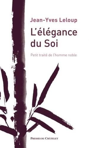 Jean-Yves Leloup - L'élégance du soi - Petit traité de l'homme noble.