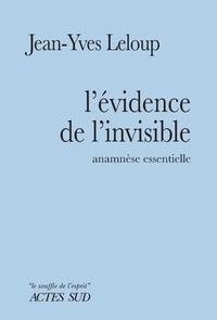 Jean-Yves Leloup - L'évidence de l'invisible - Anamnèse essentielle.