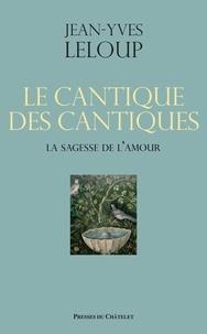 Jean-Yves Leloup et Jean-Yves Leloup - Le cantique des cantiques - La sagesse de l'amour.