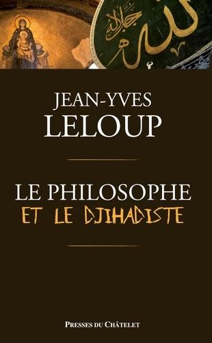 Jean-Yves Leloup - Le philosophe et le djihadiste.