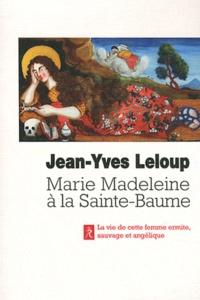 Jean-Yves Leloup - Marie-Madeleine à la sainte Baume - Femme sauvage, femme angélique.