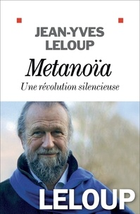 Jean-Yves Leloup - Métanoïa une révolution silencieuse.